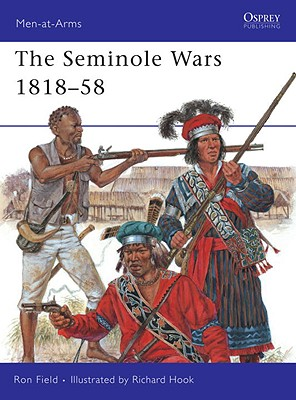 The Seminole Wars 1818-58 By Field, Ron/ Hook, Richard (ILT)